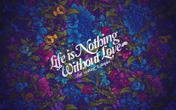 Art Wallpaper - Life nothing without love