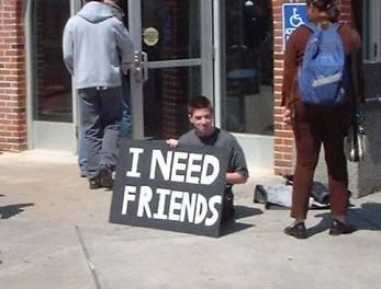 I need friend