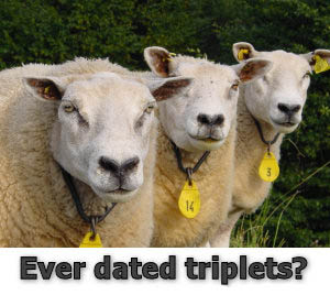 Ever date triplets?
